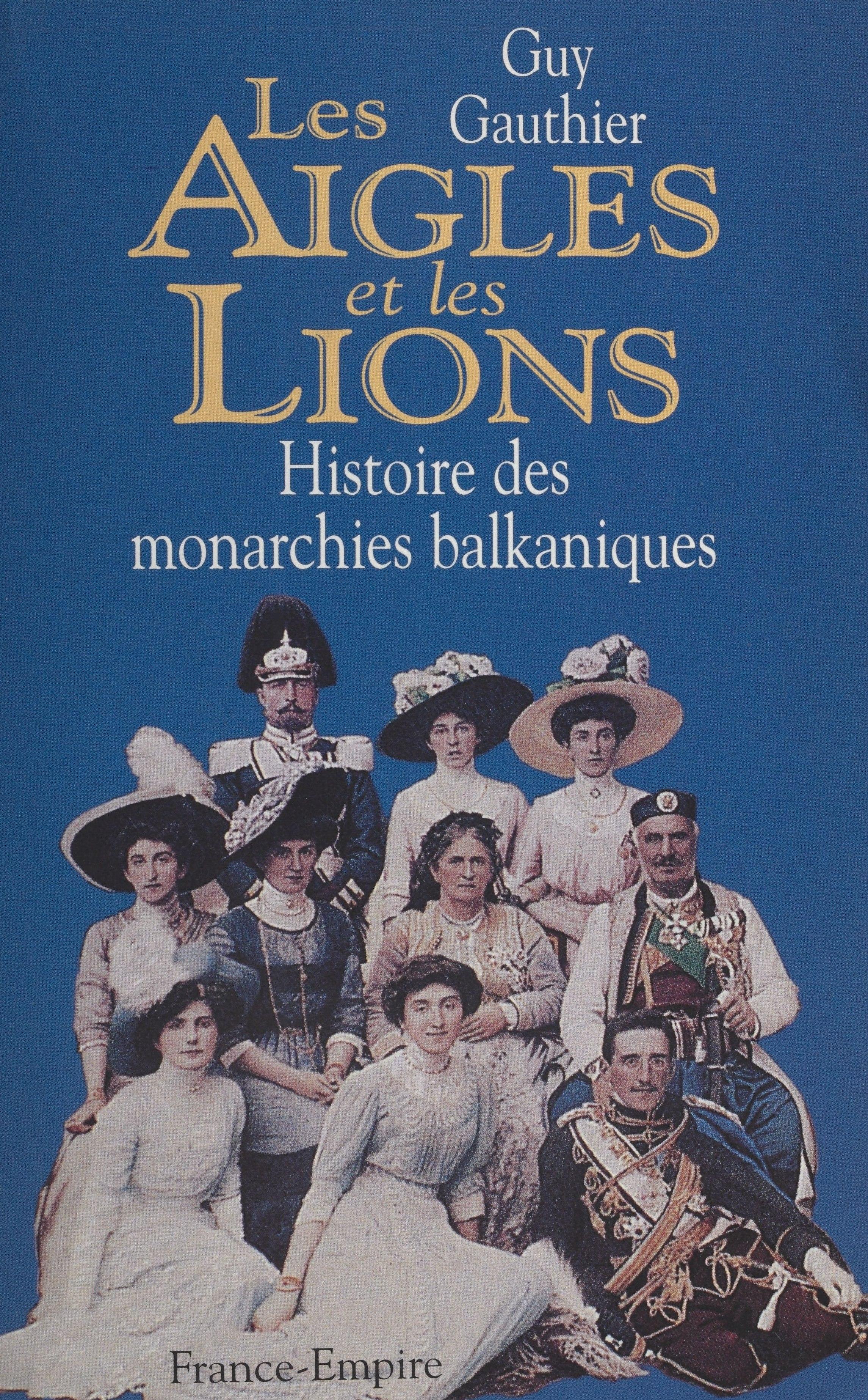 Les aigles et les lions, HISTOIRE DES MONARCHIES BALKANIQUES DE 1817 À 1974