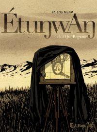 Étunwan. Celui-Qui-Regarde | Murat, Thierry. Auteur