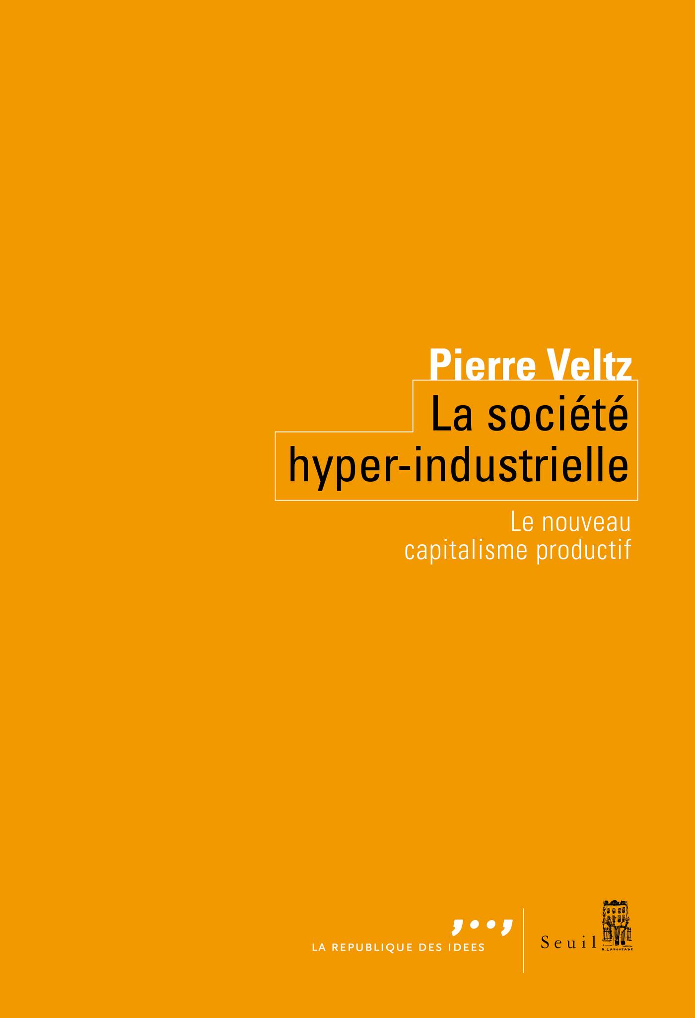 La Société hyper-industrielle. Le nouveau capitalisme productif