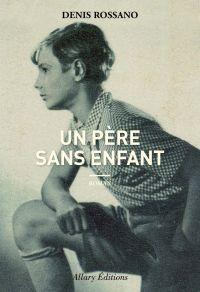 Un père sans enfant | Rossano, Denis (1964?-....). Auteur