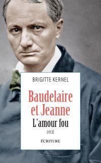 Baudelaire et Jeanne, l'amour fou | Kernel, Brigitte (1959-....). Auteur