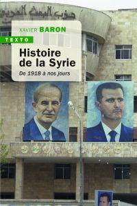 Histoire de la Syrie. 1918 à nos jours | Baron, Xavier (1942-....). Auteur