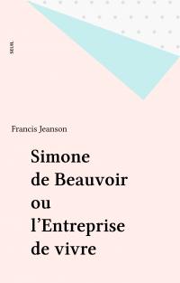 Simone de Beauvoir ou l'Ent...