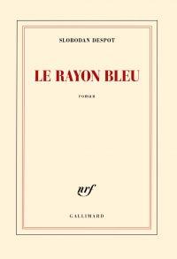 Le rayon bleu | Despot, Slobodan (1967-....). Auteur