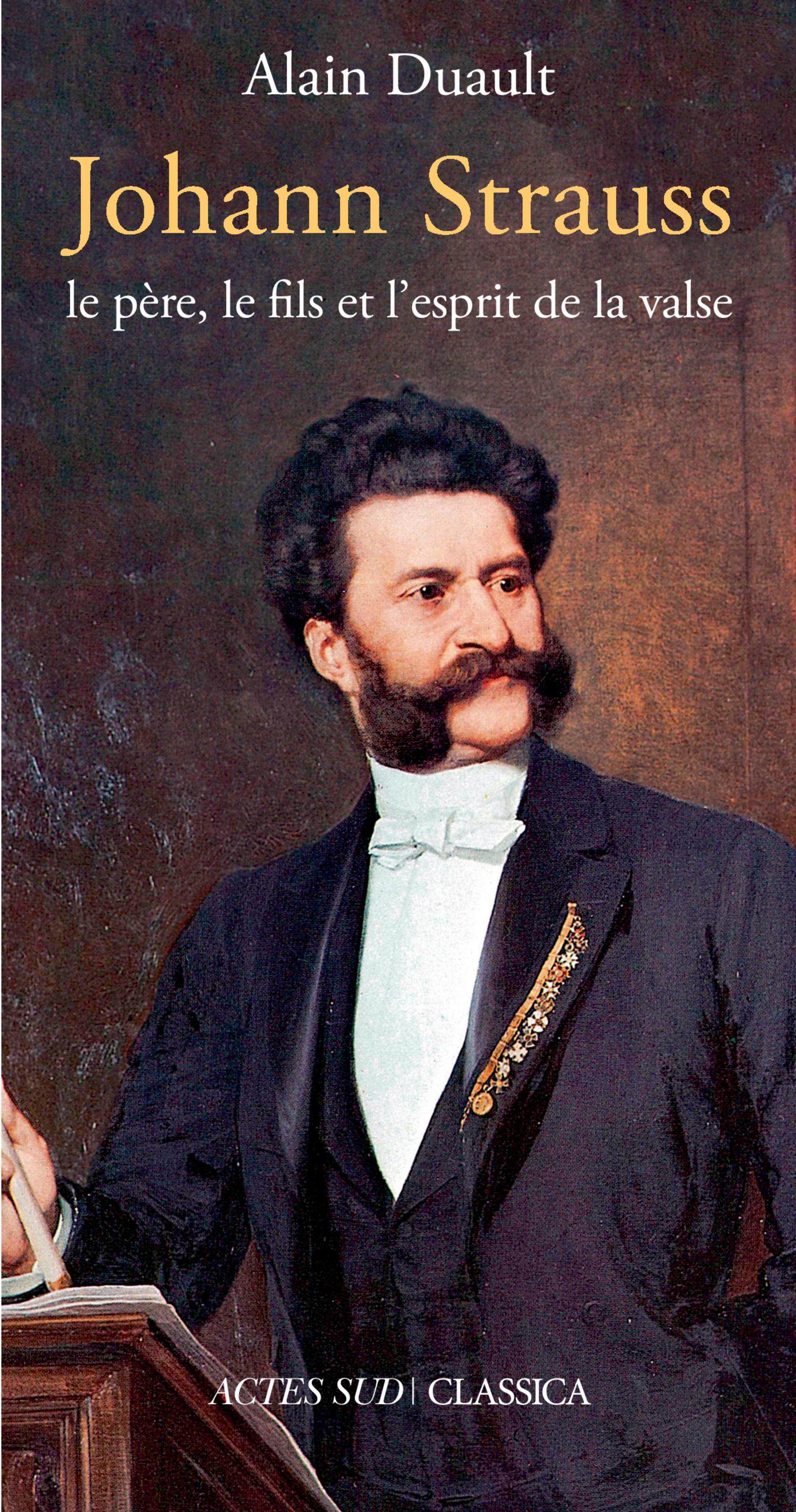 Johann Strauss, le père, le fils et l'esprit de la valse | Duault, Alain