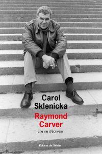 Raymond Carver. Une vie d'écrivain | Sklenicka, Carol. Auteur