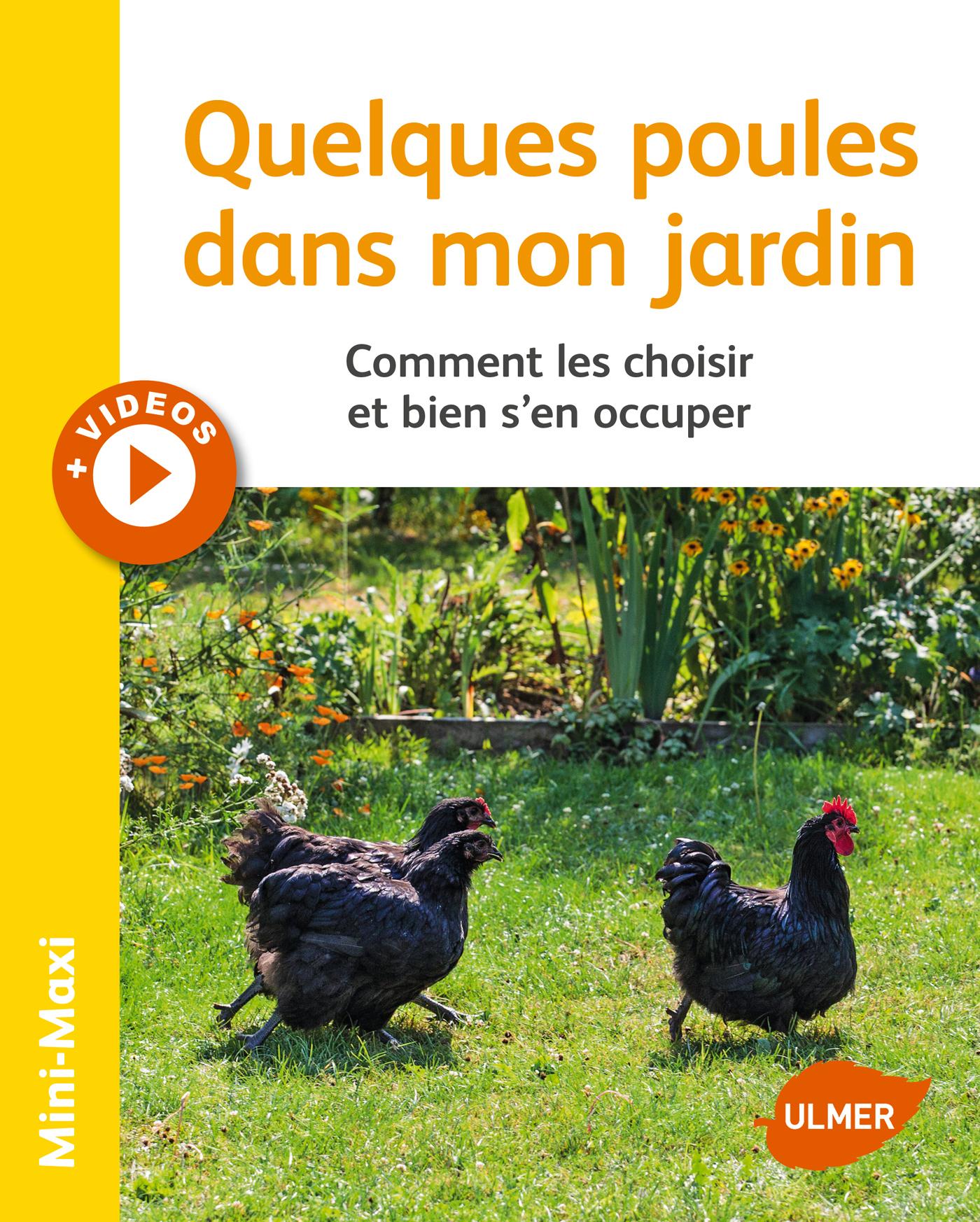 Quelques poules dans mon jardin, Comment les choisir et bien s'en occuper