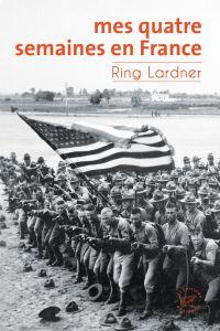 Mes quatre semaines en France | Lardner, Ring (1885-1933). Auteur