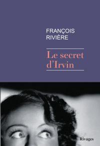 Le Secret d'irvin | Rivière, François. Auteur