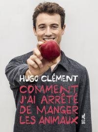 Comment j'ai arrêté de manger les animaux | Clement, Hugo. Auteur