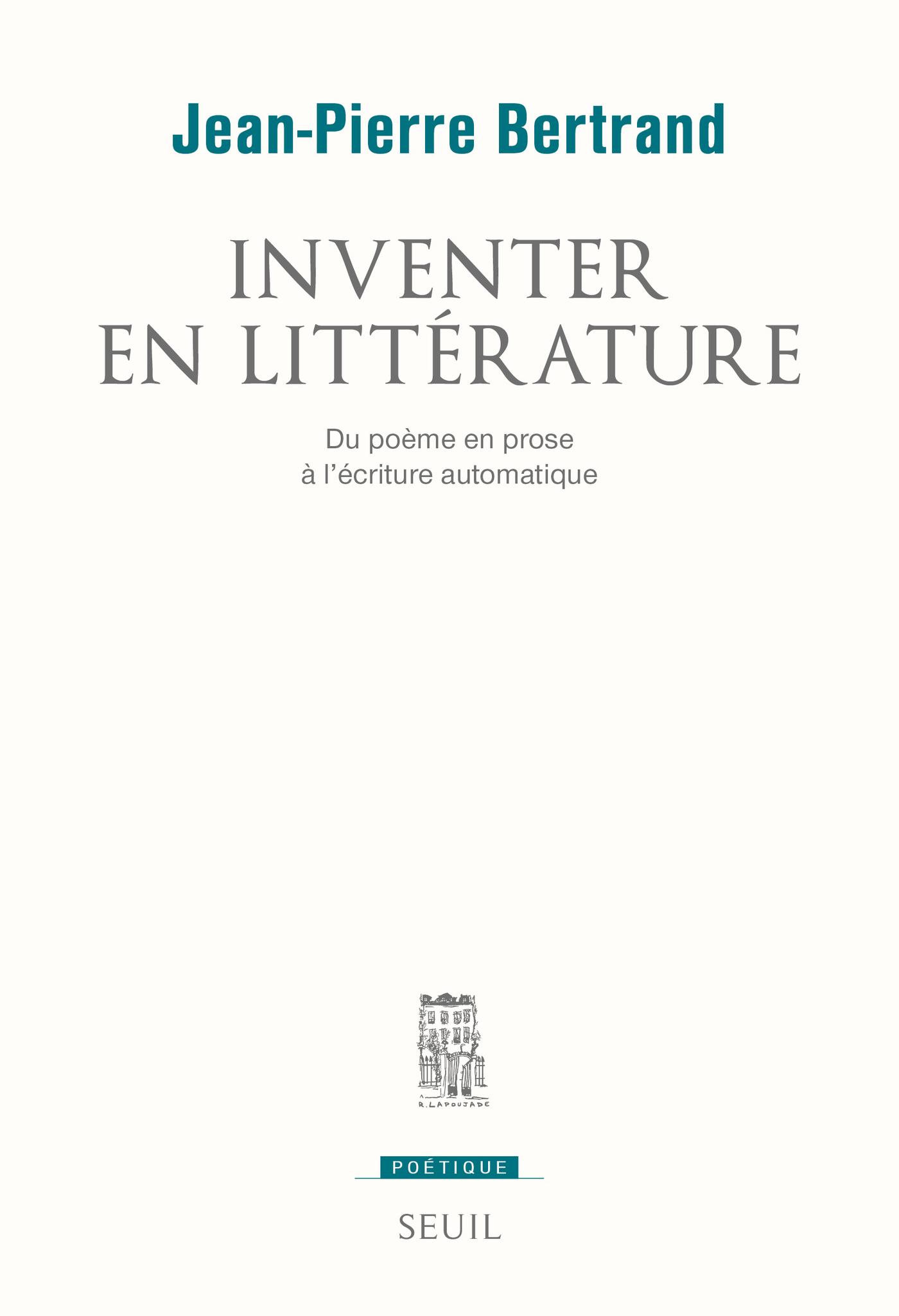 Inventer en littérature. Du poème en prose à l'écriture automatique