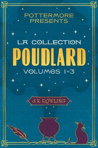 Pottermore Presents La Collection Poudlard Volumes 1-3
