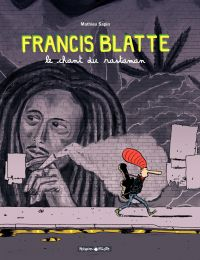 Francis Blatte - Le chant du rastaman | Sapin, Mathieu (1974-....). Auteur