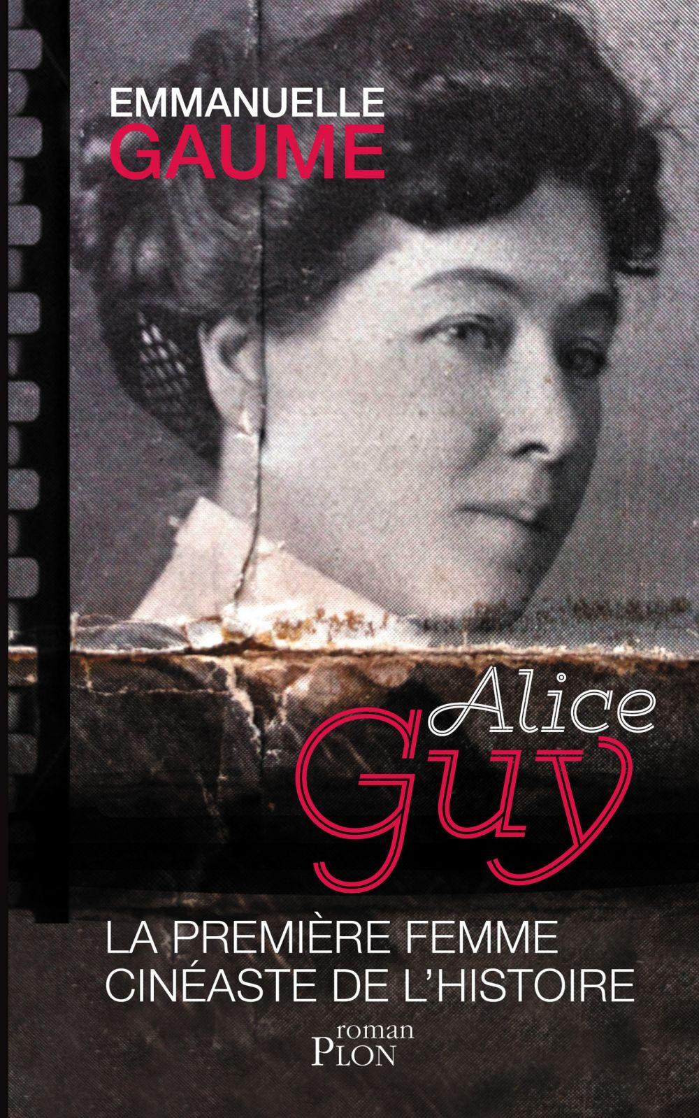 Alice Guy, la première femme cinéaste de l'histoire | Gaume, Emmanuelle (1968-....). Auteur