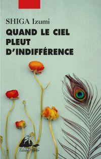 Quand le ciel pleut d'indifférence | Shiga, Izumi (1960-....). Auteur