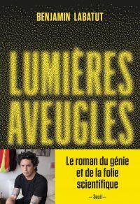 Lumières aveugles | Labatut, Benjamin (1980-....). Auteur