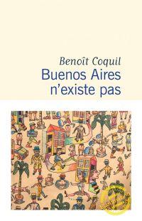 Buenos Aires n'existe pas | Coquil, Benoît. Auteur