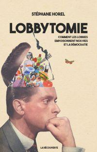 Lobbytomie | Horel, Stéphane (1976-....). Auteur