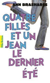 Quatre filles et un jean (Tome 4) - Le dernier été | Brashares, Ann. Auteur