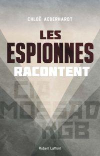 Les Espionnes racontent | Aeberhardt, Chloé (1984?-....). Auteur