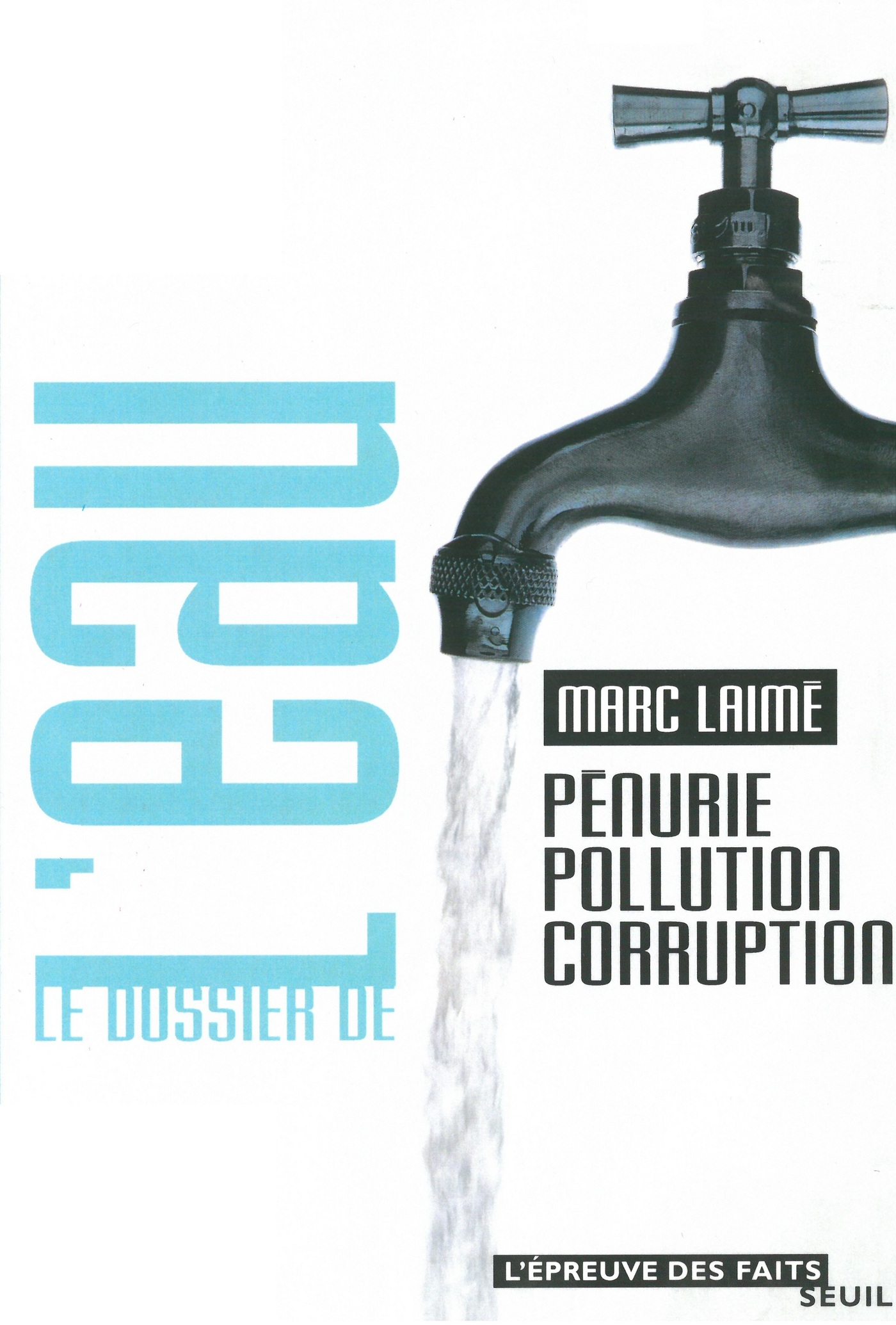 Le Dossier de l'eau. Pénurie, pollution, corruption