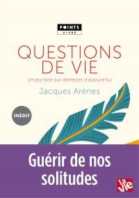 Questions de vie. Un psy face aux détresses d'aujourd'hui | Arènes, Jacques. Auteur