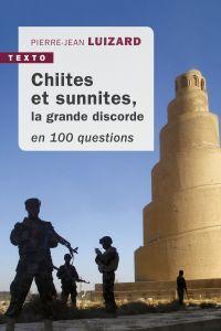 Chiites et Sunnites en 100 questions | Luizard, Pierre-Jean. Auteur