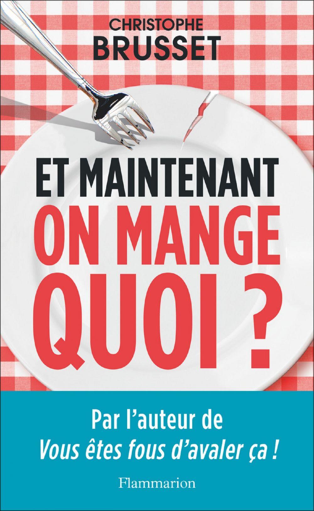 Et maintenant, on mange quoi ? | Brusset, Christophe (1971?-....). Auteur