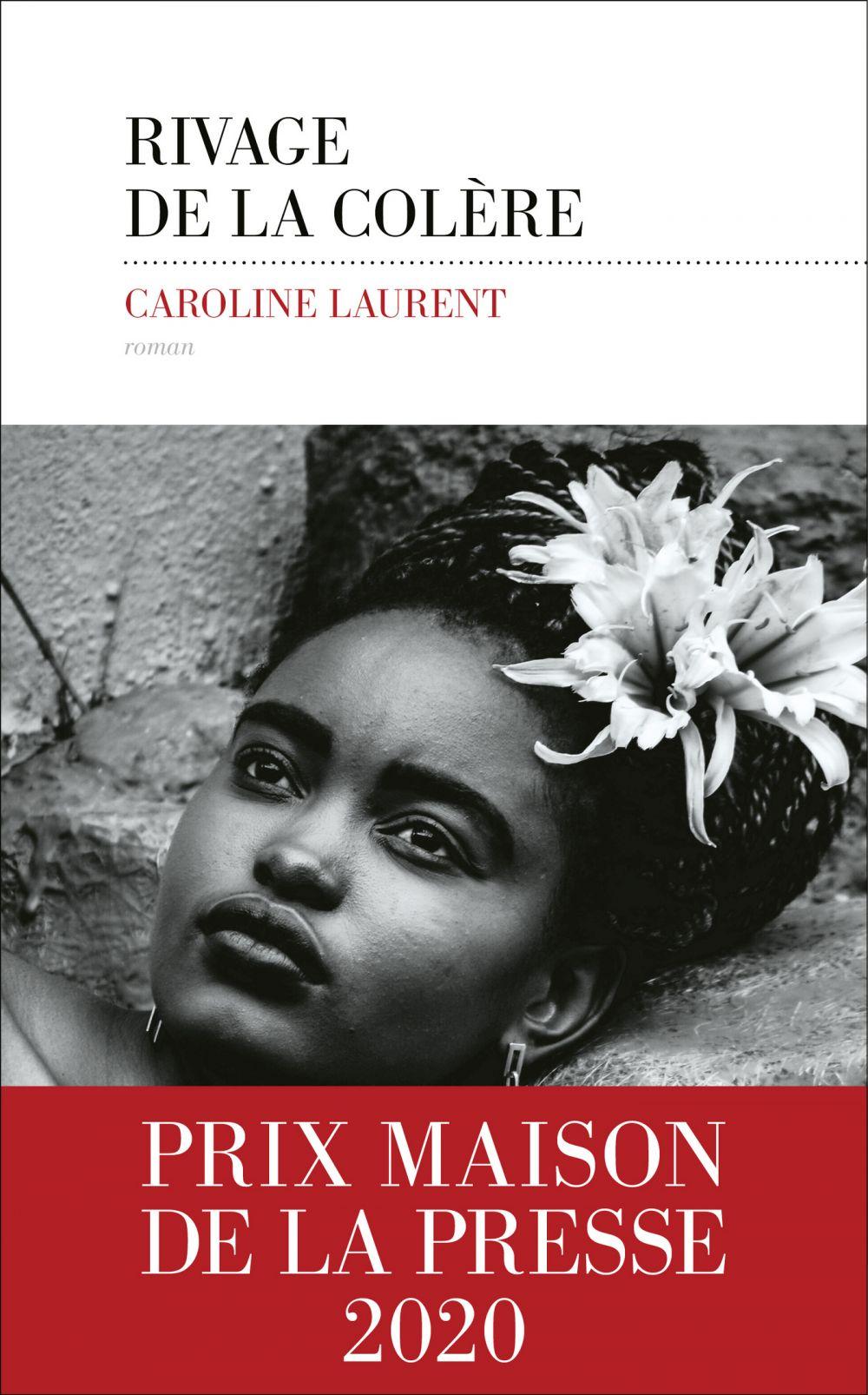 Rivage de la colère - Prix Maison de la Presse 2020 | LAURENT, Caroline. Auteur