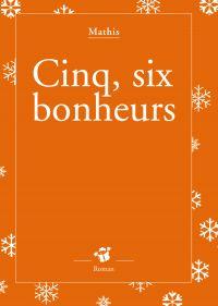 Cinq, six bonheurs | Mathis, Jean-Marc. Auteur