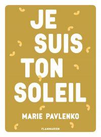 Je suis ton soleil | Pavlenko, Marie. Auteur