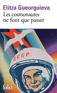 Les cosmonautes ne font que passer | Gueorguieva, Elitza (1982-....). Auteur