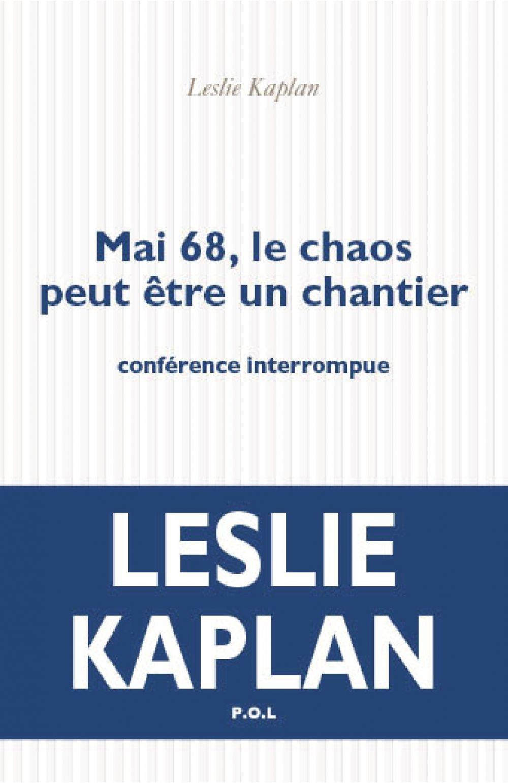 Mai 68, le chaos peut être un chantier. Conférence interrompue | Kaplan, Leslie (1943-....). Auteur