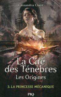 Image de couverture (La cité des Ténèbres, les origines - tome 3 : La princesse mécanique)