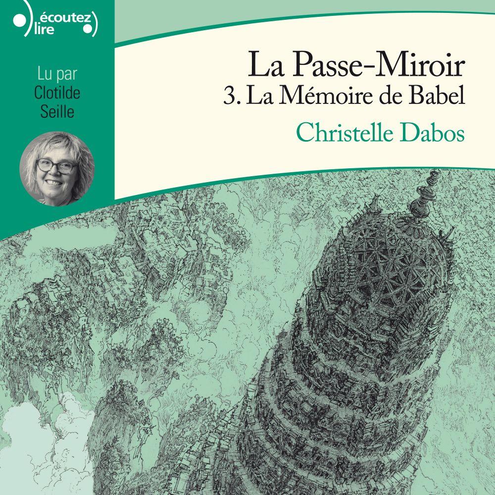 La Passe-Miroir (Livre 3) - La Mémoire de Babel   Dabos, Christelle. Auteur