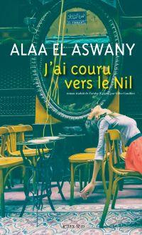 J'ai couru vers le Nil | El Aswany, Alaa. Auteur