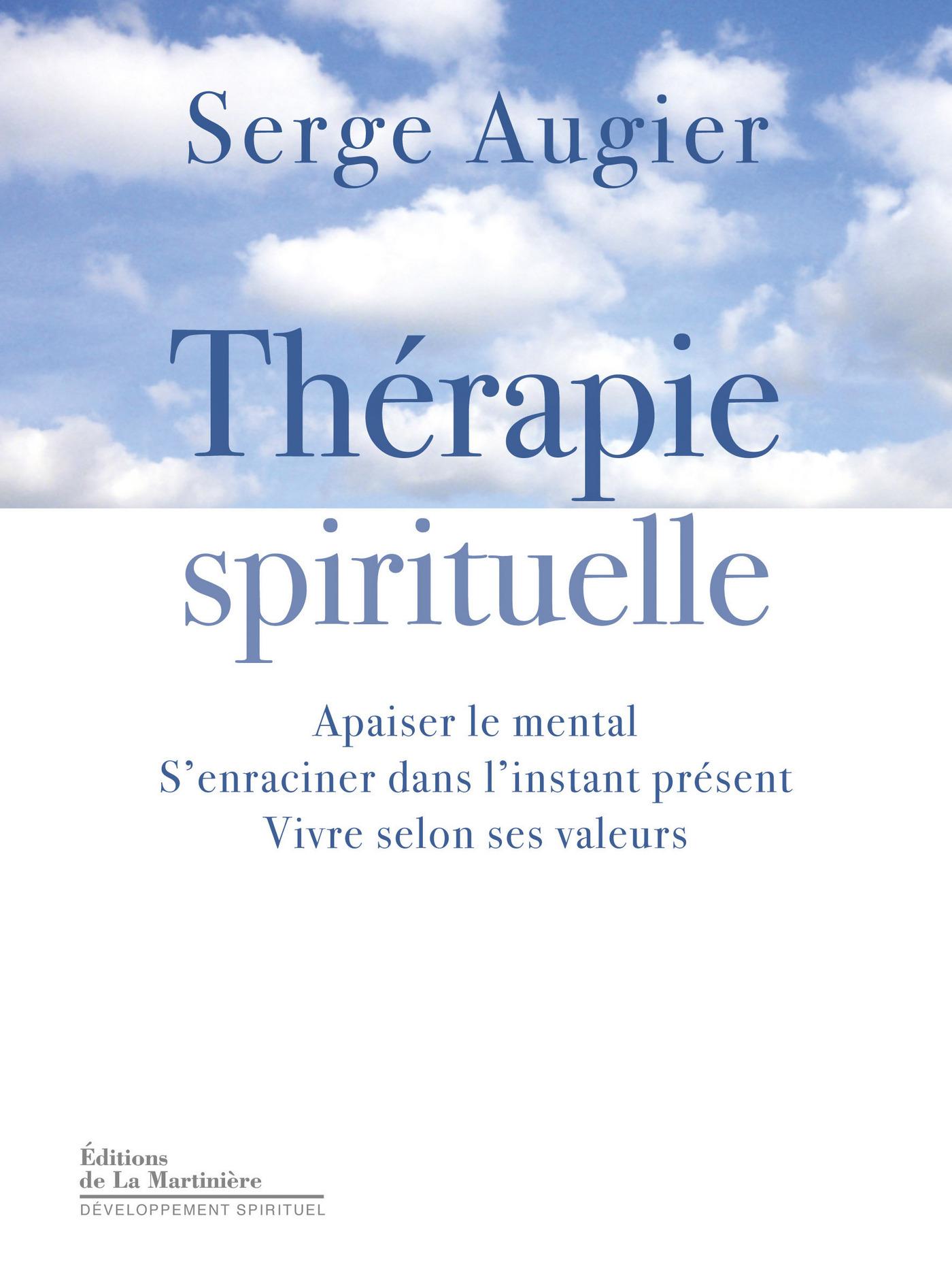 Thérapie spirituelle. Apaiser le mental, s'enraciner dans l'instant présent, vivre selon ses valeurs