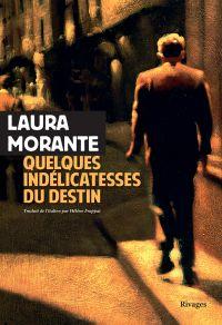 Quelques indélicatesses du destin | Morante, Laura. Auteur