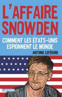 L'affaire Snowden | LEFÉBURE, Antoine. Auteur