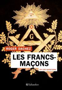 Les Francs-maçons en 100 questions | Dachez, Roger. Auteur