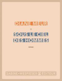 Sous le ciel des hommes | Meur, Diane. Auteur
