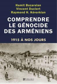 Comprendre le génocide des arméniens - 1915 à nos jours | Bozarslan, Hamit (1958-....). Auteur