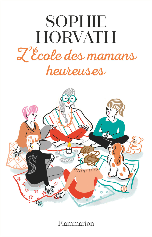L'École des mamans heureuses   Horvath, Sophie. Auteur