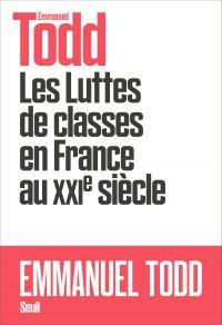 Les Luttes de classes en France au XXIe siècle | Todd, Emmanuel (1951-....). Auteur