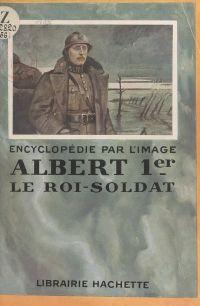 Albert 1er, le roi-soldat