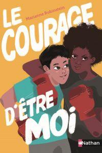Le courage d'être moi - Dès 11 ans | Rubinstein, Marianne. Auteur