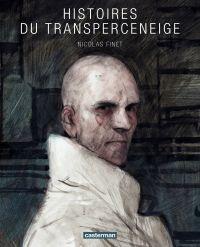Histoires du Transperceneige | Finet, Nicolas