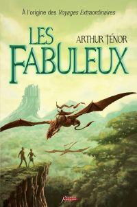 Les fabuleux : A l'origine des voyages extraordinaires | Ténor, Arthur. Auteur