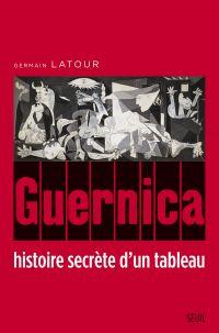 Guernica, histoire secrète d'un tableau