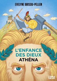 L'enfance des dieux - Tome 2 : Athéna | Brisou-Pellen, Evelyne